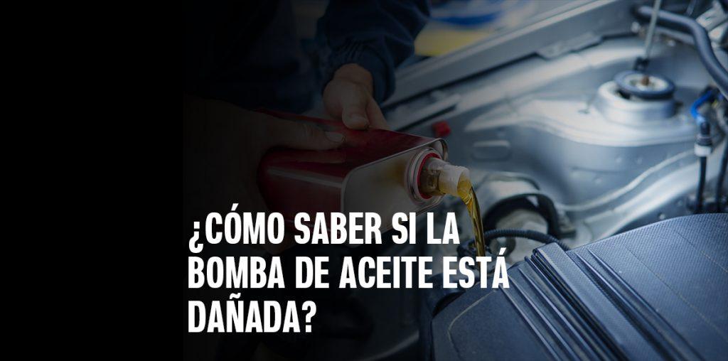 Como saber si la bomba de aceite está dañada